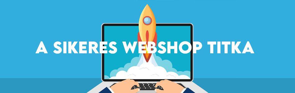A sikeres webshop titka